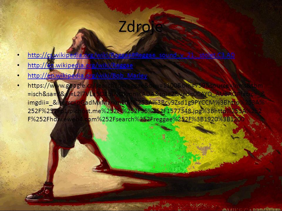 Zdroje http://cs.wikipedia.org/wiki/Reggae#Reggae_sound_v_21._stolet.C3.AD. http://en.wikipedia.org/wiki/Reggae.