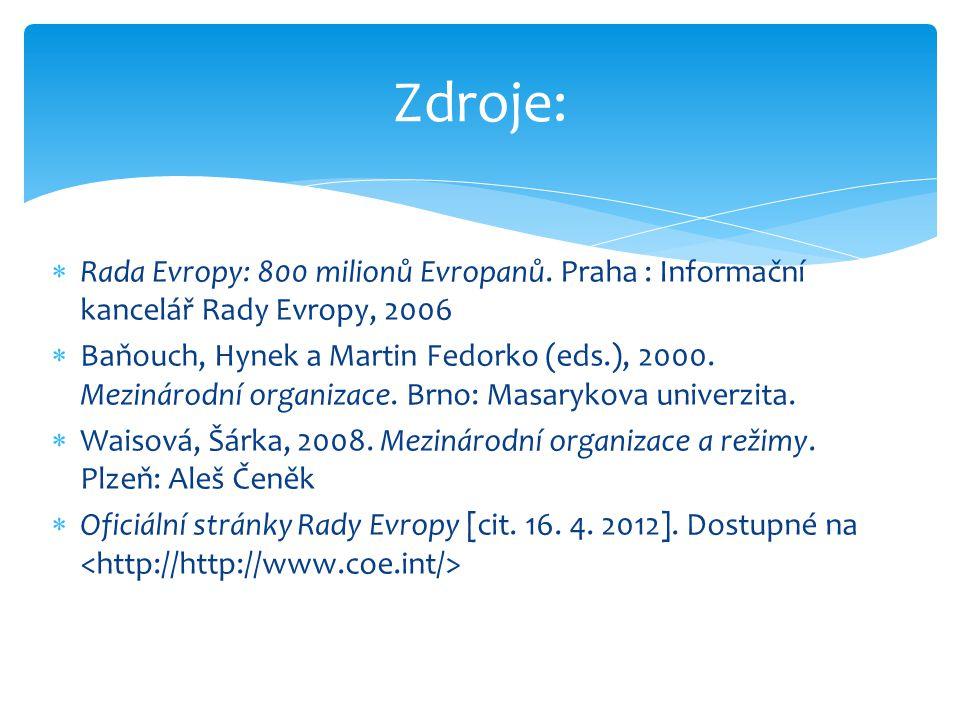 Zdroje: Rada Evropy: 800 milionů Evropanů. Praha : Informační kancelář Rady Evropy, 2006.