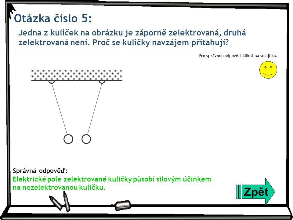 Otázka číslo 5: Jedna z kuliček na obrázku je záporně zelektrovaná, druhá zelektrovaná není. Proč se kuličky navzájem přitahují