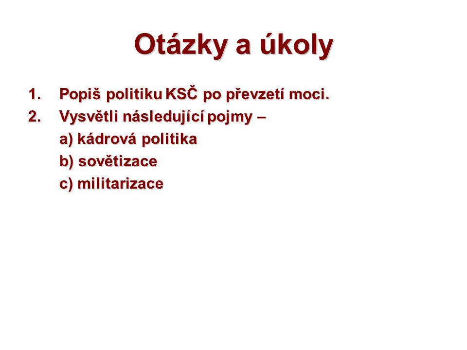 Otázky a úkoly Popiš politiku KSČ po převzetí moci.