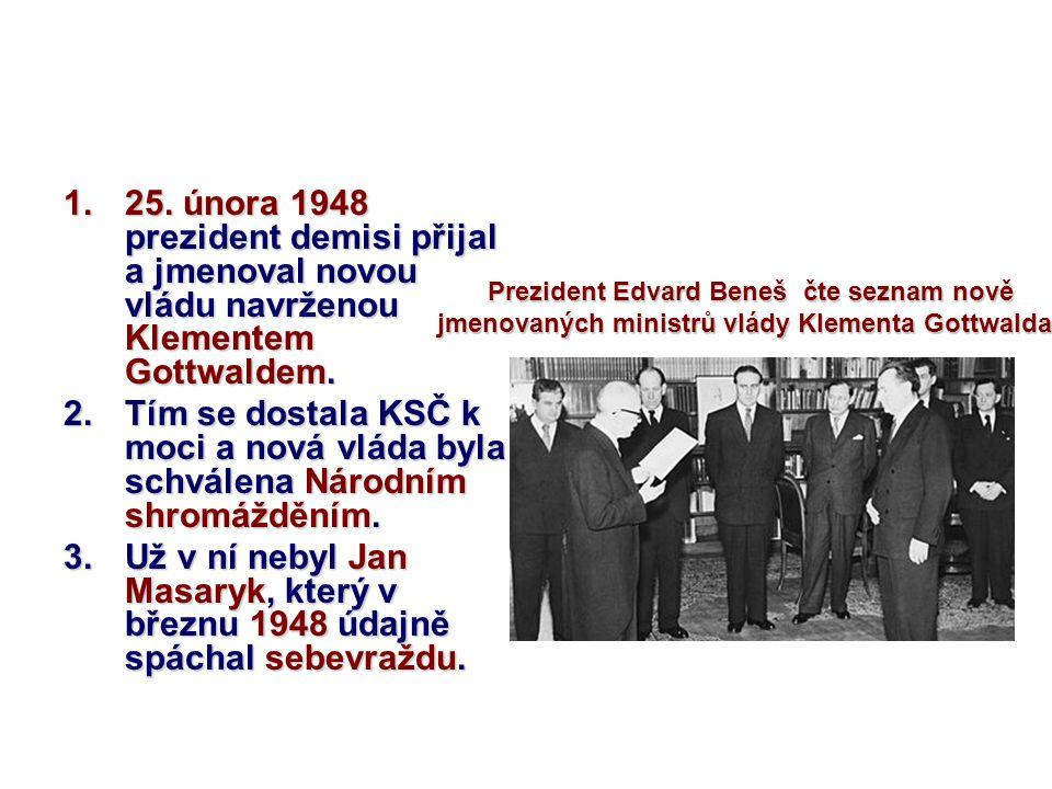 25. února 1948 prezident demisi přijal a jmenoval novou vládu navrženou Klementem Gottwaldem.