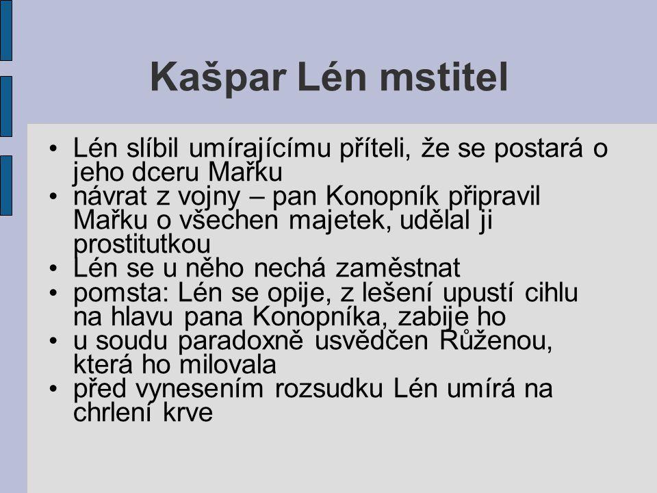 Kašpar Lén mstitel Lén slíbil umírajícímu příteli, že se postará o jeho dceru Mařku.