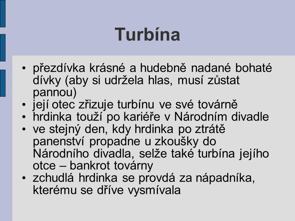 Turbína přezdívka krásné a hudebně nadané bohaté dívky (aby si udržela hlas, musí zůstat pannou) její otec zřizuje turbínu ve své továrně.