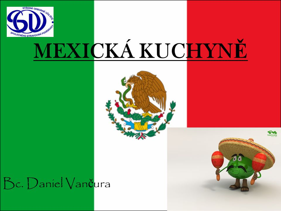 MEXICKÁ KUCHYNĚ Bc. Daniel Vančura