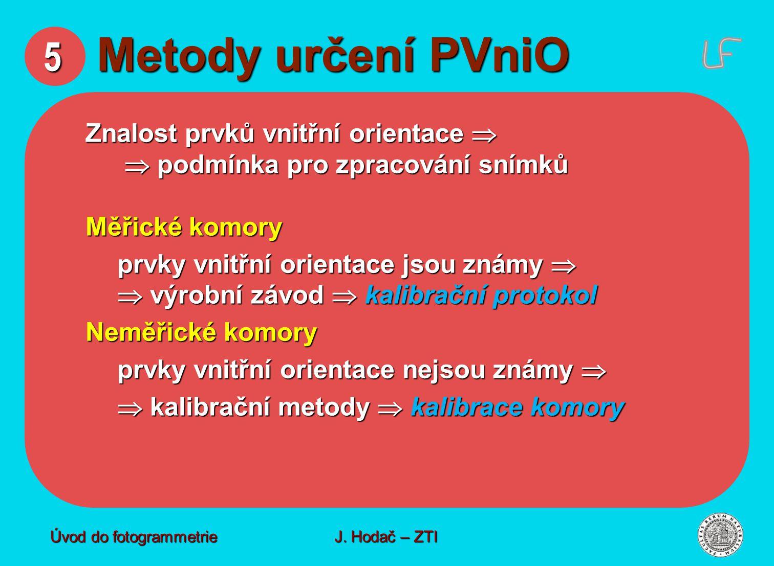 5 Metody určení PVniO Znalost prvků vnitřní orientace 