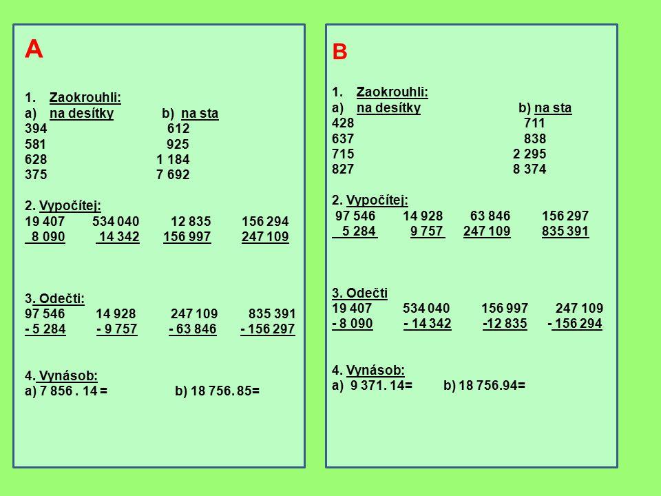 A B Zaokrouhli: na desítky b) na sta 394 612 925 628 1 184 375 7 692