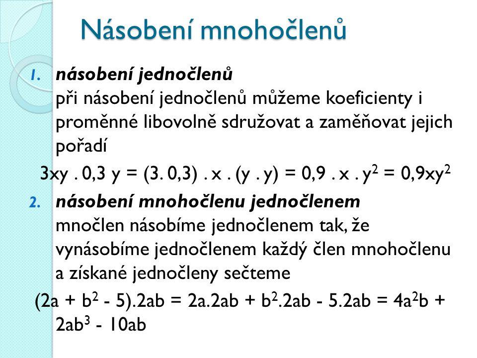 Násobení mnohočlenů násobení jednočlenů při násobení jednočlenů můžeme koeficienty i proměnné libovolně sdružovat a zaměňovat jejich pořadí