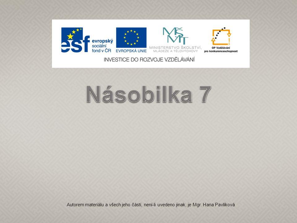 Násobilka 7 Autorem materiálu a všech jeho částí, není-li uvedeno jinak, je Mgr. Hana Pavlíková