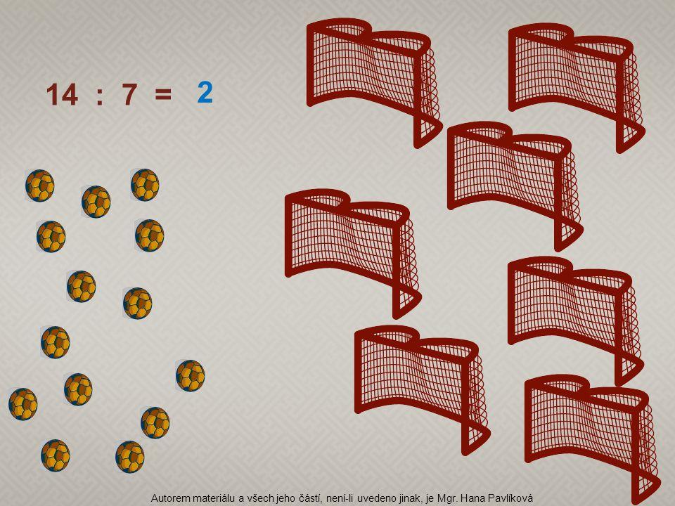 14 : 7 = 2 Autorem materiálu a všech jeho částí, není-li uvedeno jinak, je Mgr. Hana Pavlíková