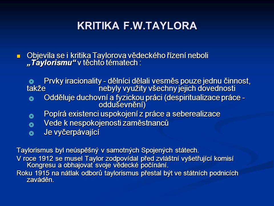 """KRITIKA F.W.TAYLORA Objevila se i kritika Taylorova vědeckého řízení neboli """"Taylorismu v těchto tématech :"""