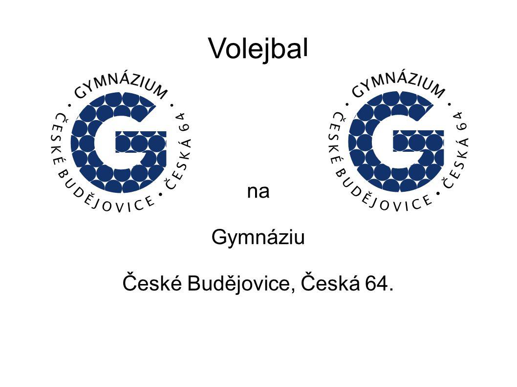 na Gymnáziu České Budějovice, Česká 64.