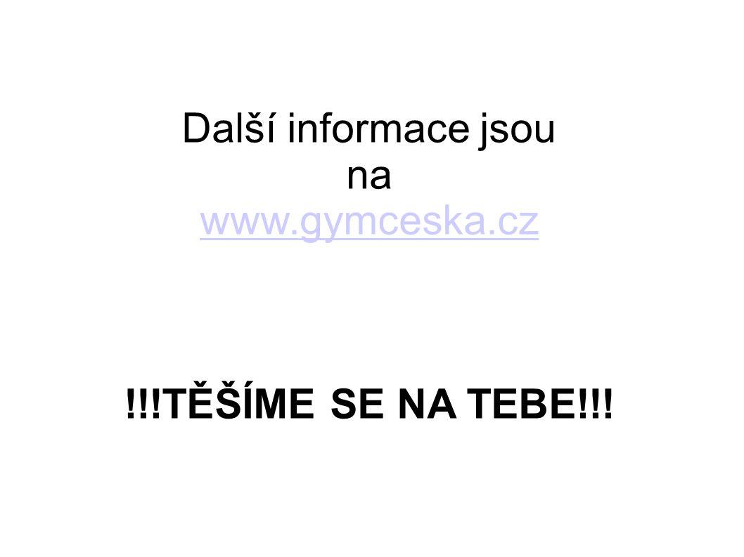 Další informace jsou na www.gymceska.cz !!!TĚŠÍME SE NA TEBE!!!