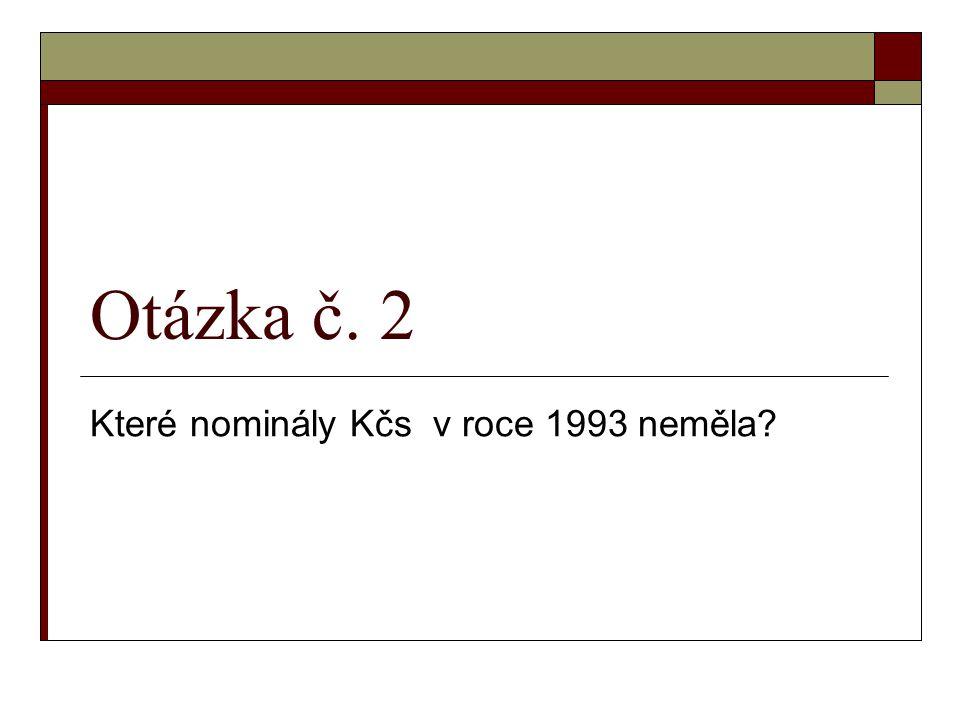 Které nominály Kčs v roce 1993 neměla