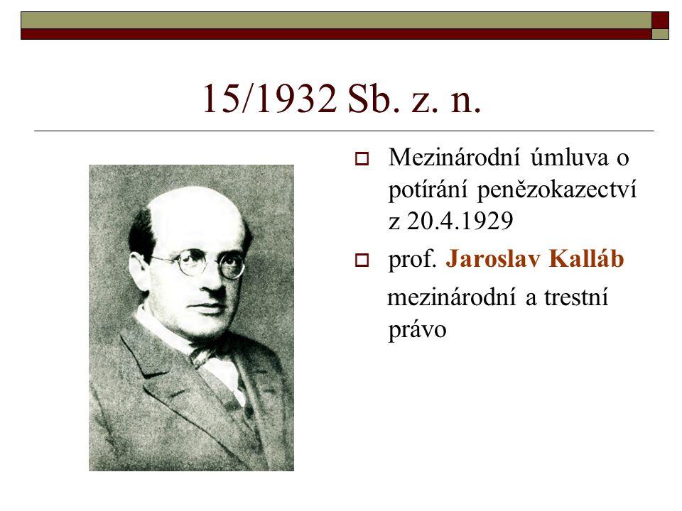 15/1932 Sb. z. n. Mezinárodní úmluva o potírání penězokazectví z 20.4.1929. prof. Jaroslav Kalláb.