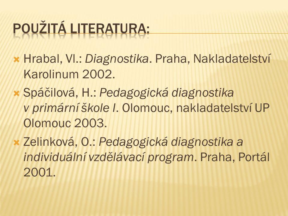 Použitá literatura: Hrabal, Vl.: Diagnostika. Praha, Nakladatelství Karolinum 2002.