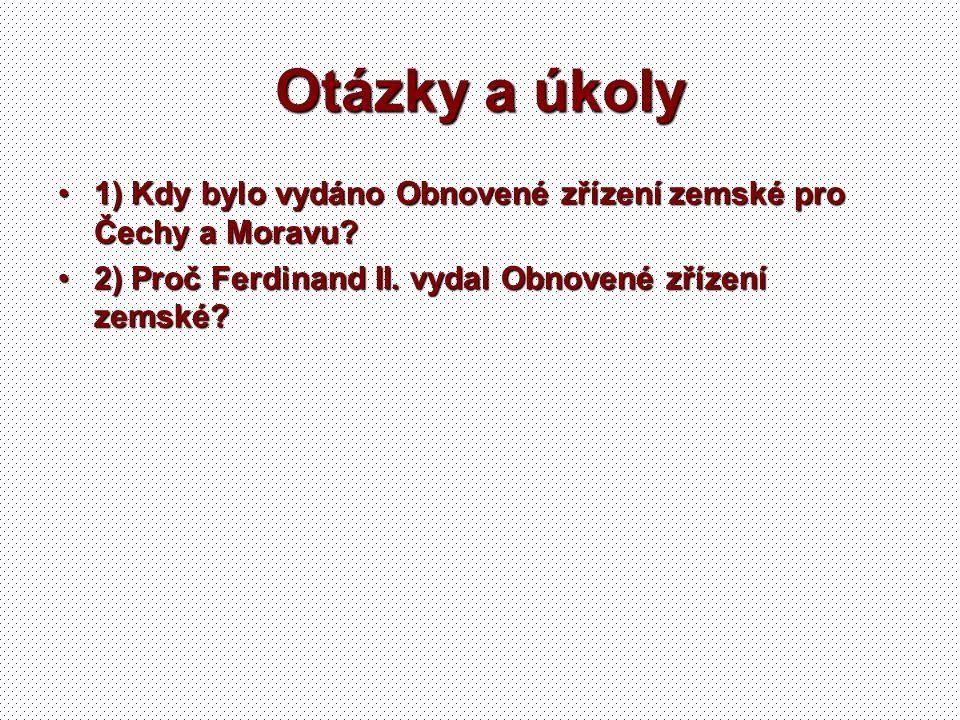 Otázky a úkoly 1) Kdy bylo vydáno Obnovené zřízení zemské pro Čechy a Moravu.
