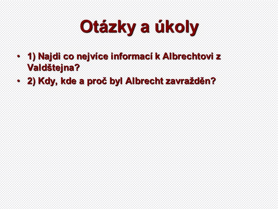 Otázky a úkoly 1) Najdi co nejvíce informací k Albrechtovi z Valdštejna.