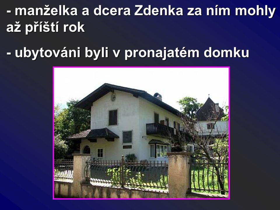 - manželka a dcera Zdenka za ním mohly až příští rok