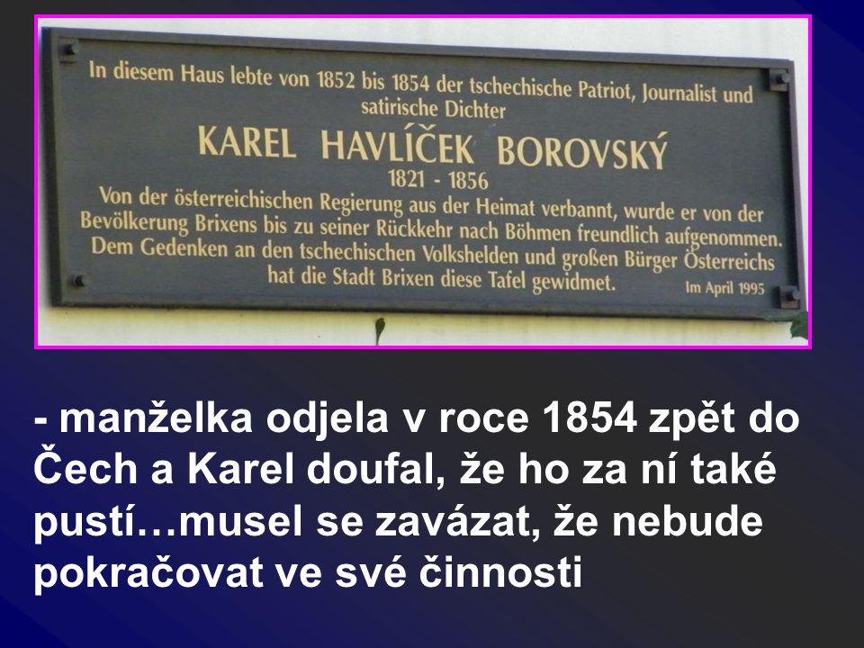 - manželka odjela v roce 1854 zpět do Čech a Karel doufal, že ho za ní také pustí…musel se zavázat, že nebude pokračovat ve své činnosti