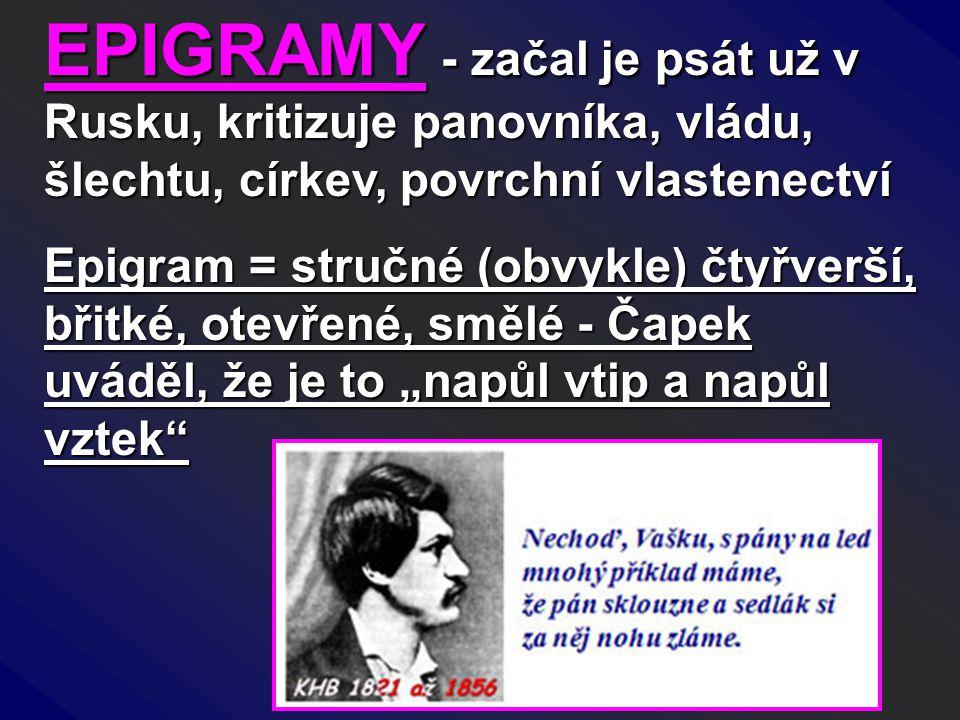 EPIGRAMY - začal je psát už v Rusku, kritizuje panovníka, vládu, šlechtu, církev, povrchní vlastenectví