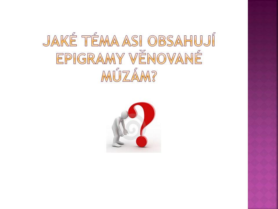 Jaké téma asi obsahují epigramy věnované múzám