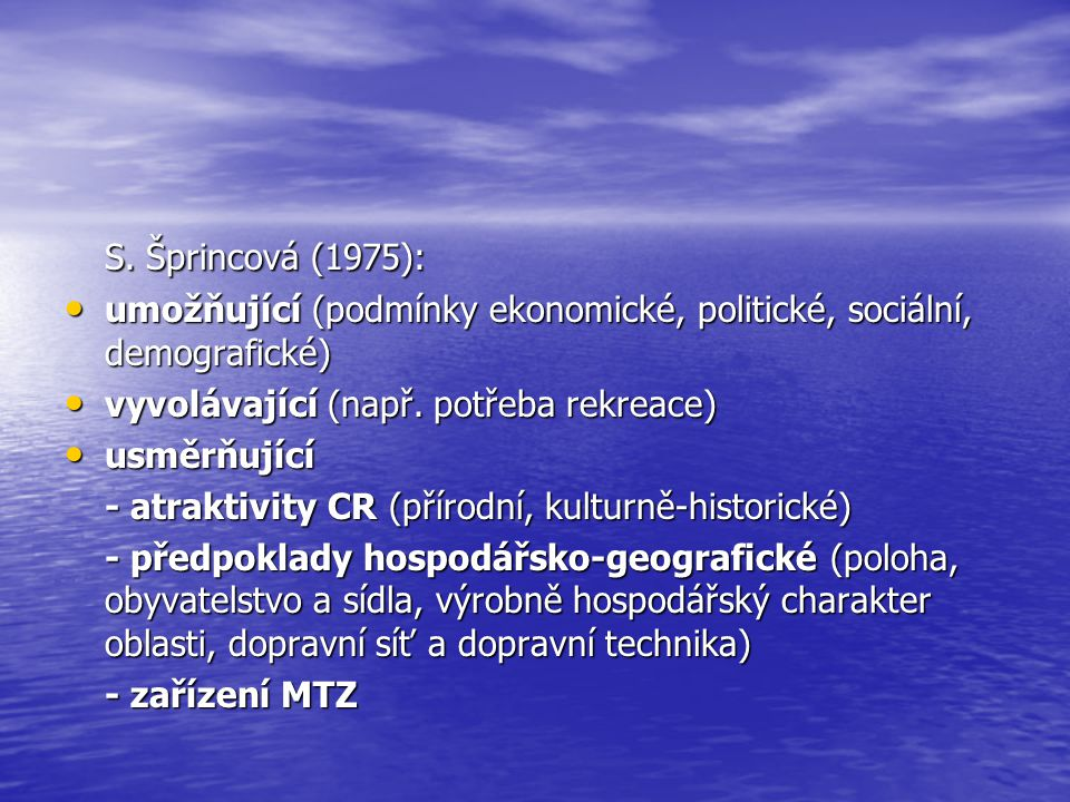 S. Šprincová (1975): umožňující (podmínky ekonomické, politické, sociální, demografické) vyvolávající (např. potřeba rekreace)