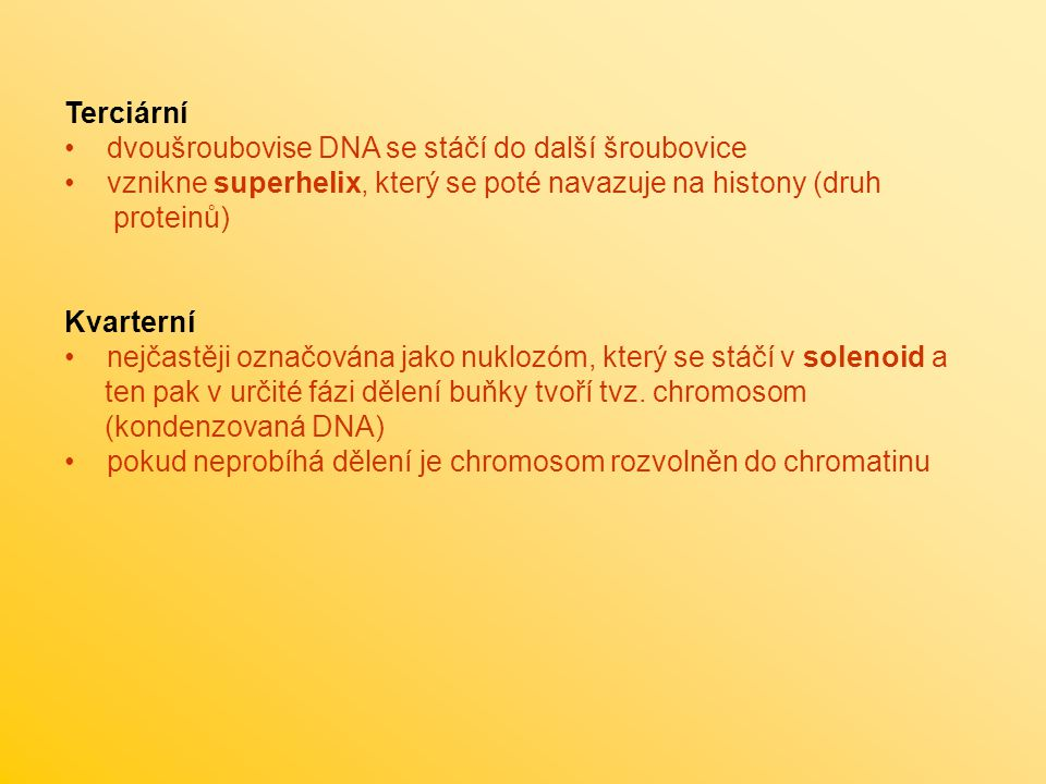 Terciární dvoušroubovise DNA se stáčí do další šroubovice. vznikne superhelix, který se poté navazuje na histony (druh.