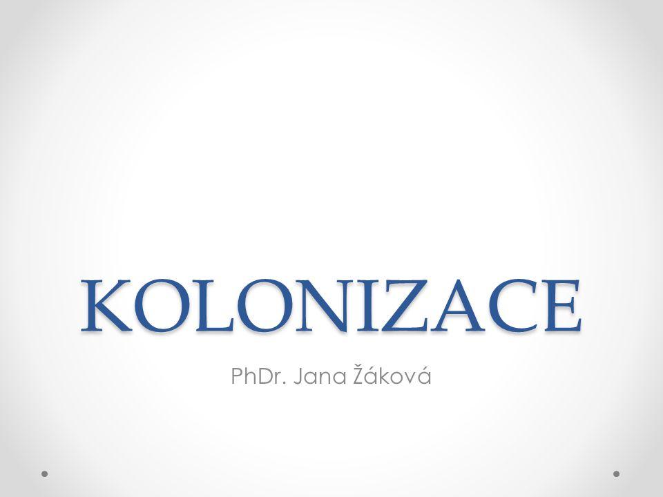 KOLONIZACE PhDr. Jana Žáková