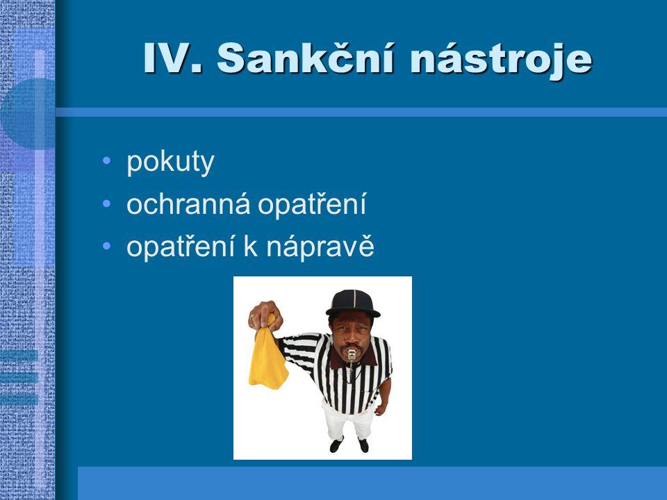 IV. Sankční nástroje pokuty ochranná opatření opatření k nápravě