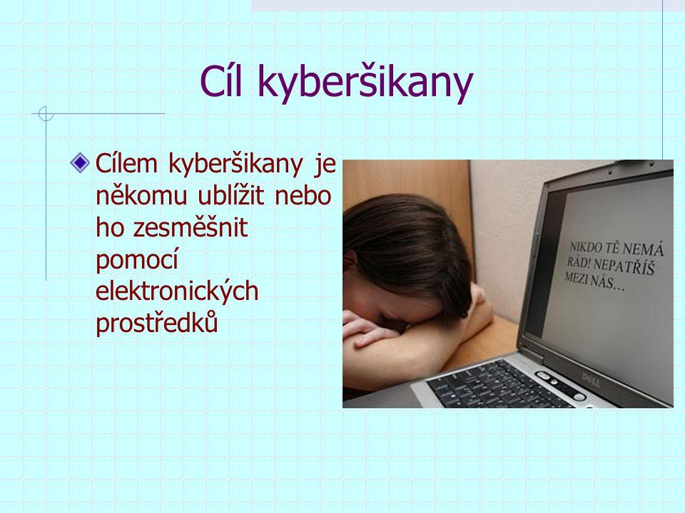 Cíl kyberšikany Cílem kyberšikany je někomu ublížit nebo ho zesměšnit pomocí elektronických prostředků.