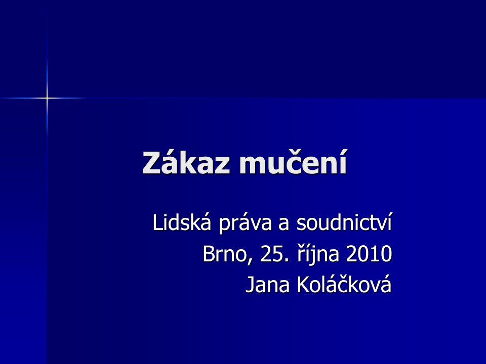 Lidská práva a soudnictví Brno, 25. října 2010 Jana Koláčková