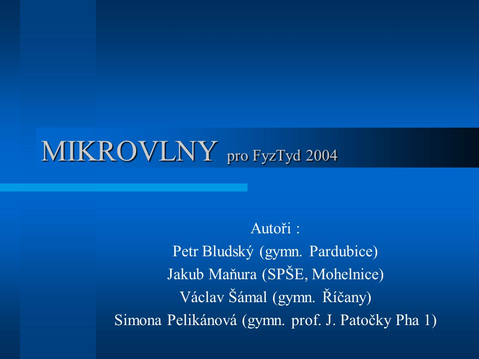MIKROVLNY pro FyzTyd 2004 Autoři : Petr Bludský (gymn. Pardubice)