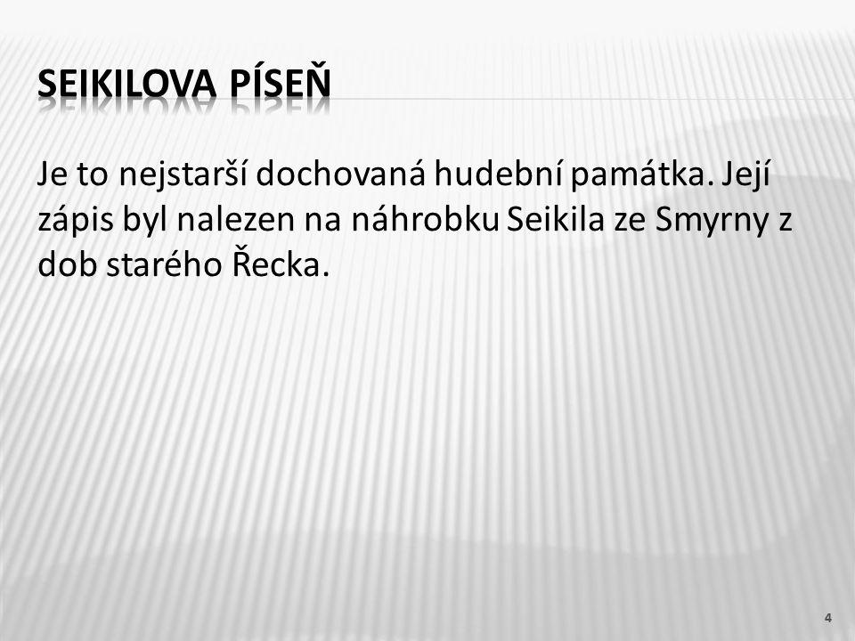 Seikilova píseň Je to nejstarší dochovaná hudební památka.