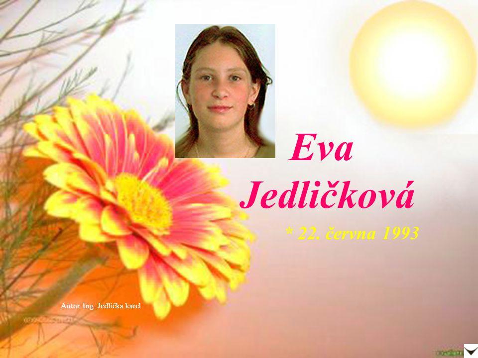 Eva Jedličková * 22. června 1993 Autor. Ing. Jedlička karel