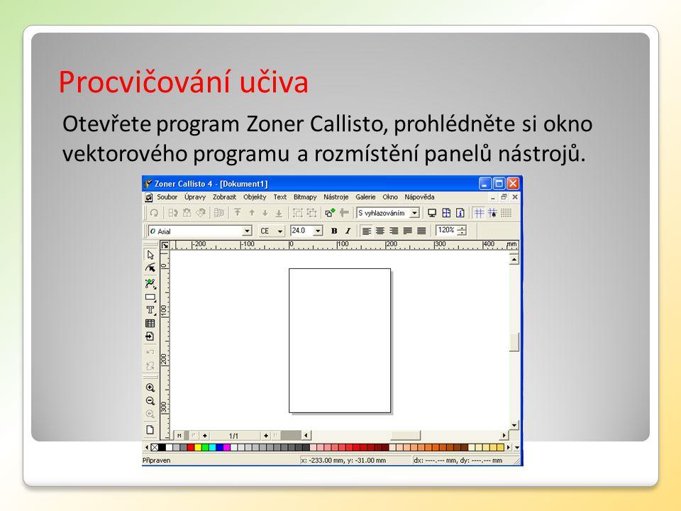 Procvičování učiva Otevřete program Zoner Callisto, prohlédněte si okno vektorového programu a rozmístění panelů nástrojů.