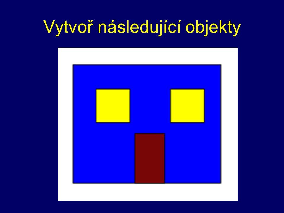 Vytvoř následující objekty