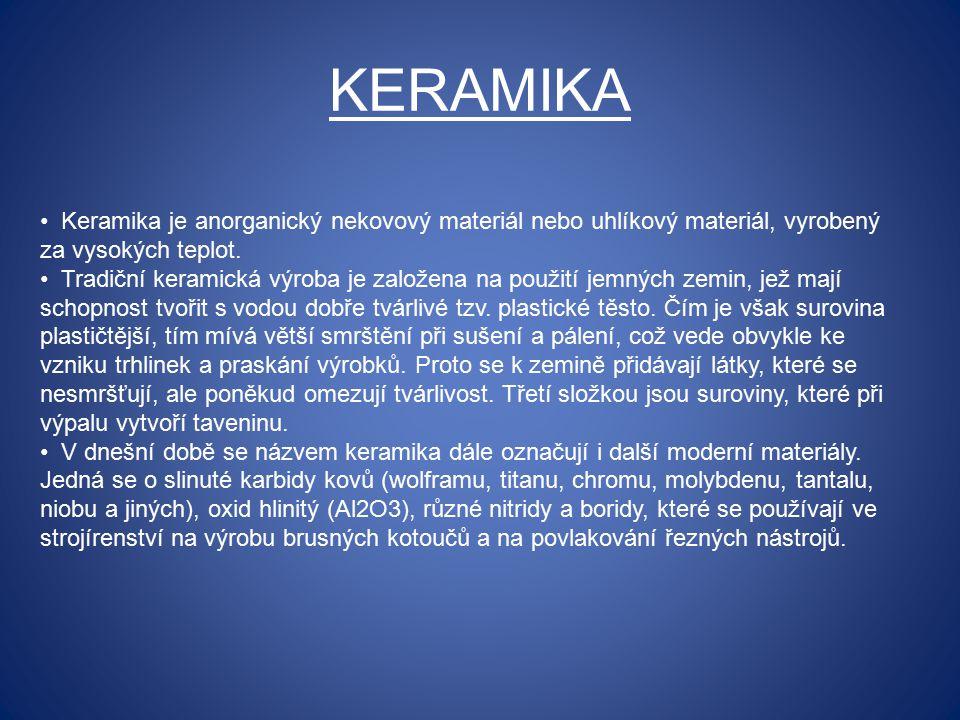 KERAMIKA Keramika je anorganický nekovový materiál nebo uhlíkový materiál, vyrobený za vysokých teplot.