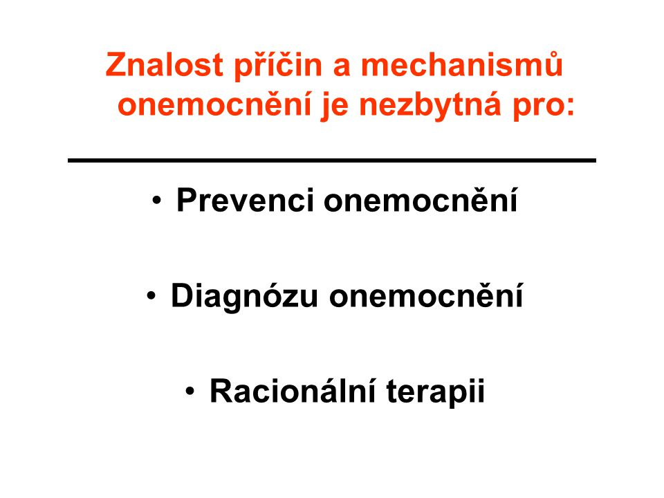 Znalost příčin a mechanismů onemocnění je nezbytná pro: