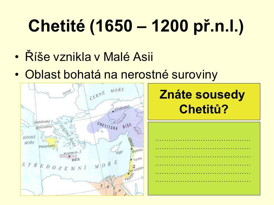 Chetité (1650 – 1200 př.n.l.) Říše vznikla v Malé Asii