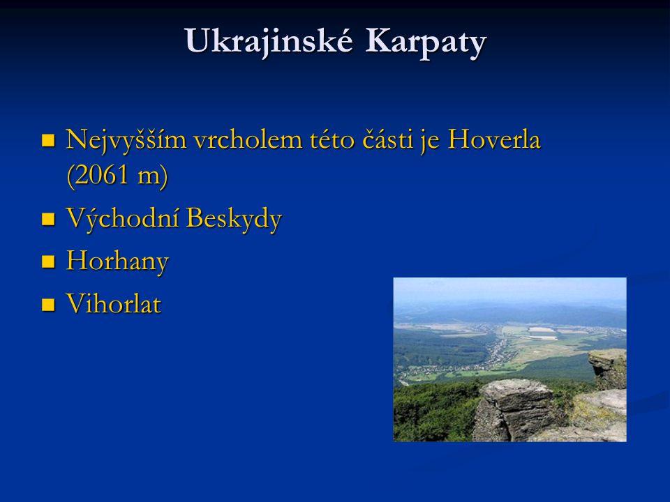 Ukrajinské Karpaty Nejvyšším vrcholem této části je Hoverla (2061 m)