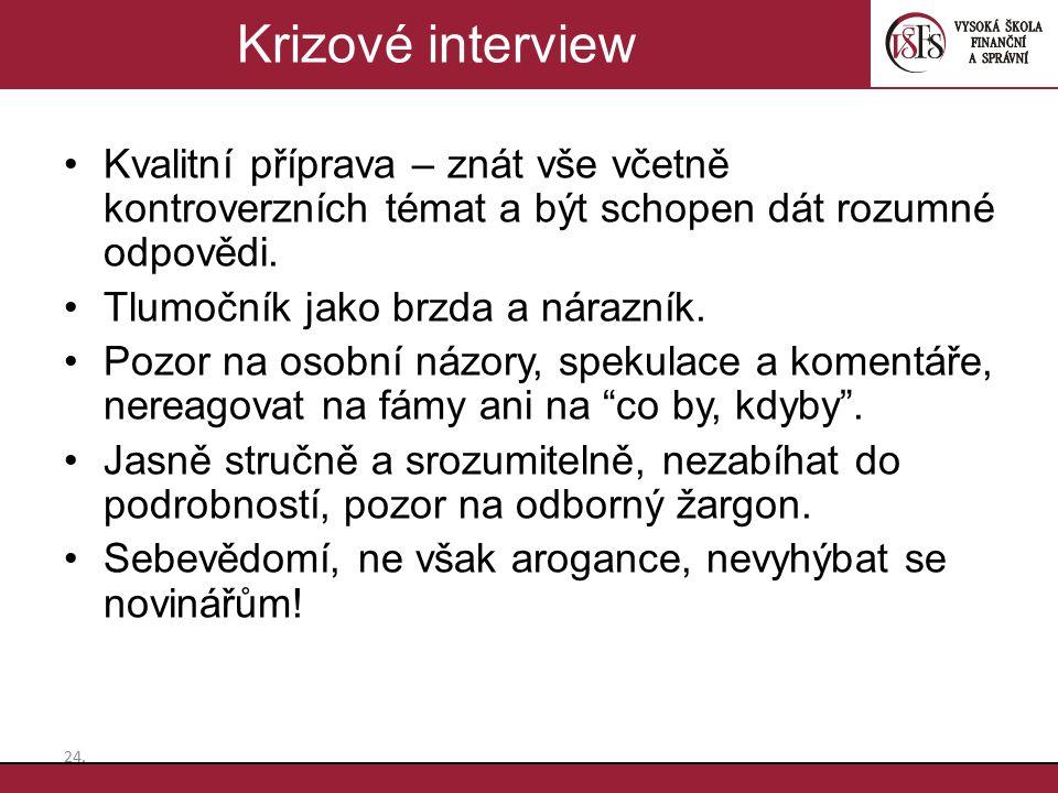 Krizové interview Kvalitní příprava – znát vše včetně kontroverzních témat a být schopen dát rozumné odpovědi.
