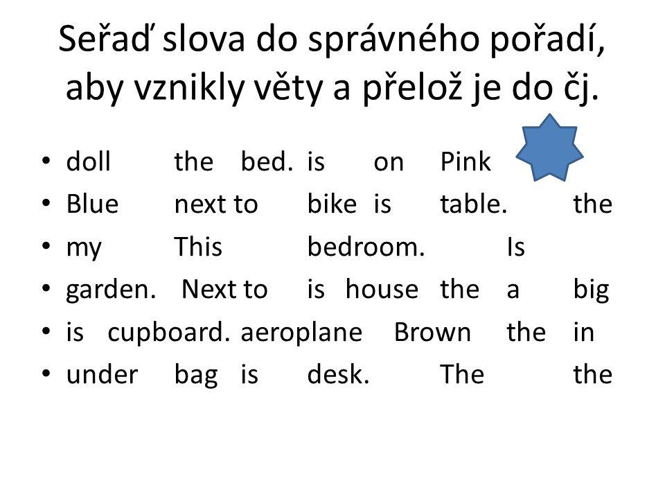 Seřaď slova do správného pořadí, aby vznikly věty a přelož je do čj.