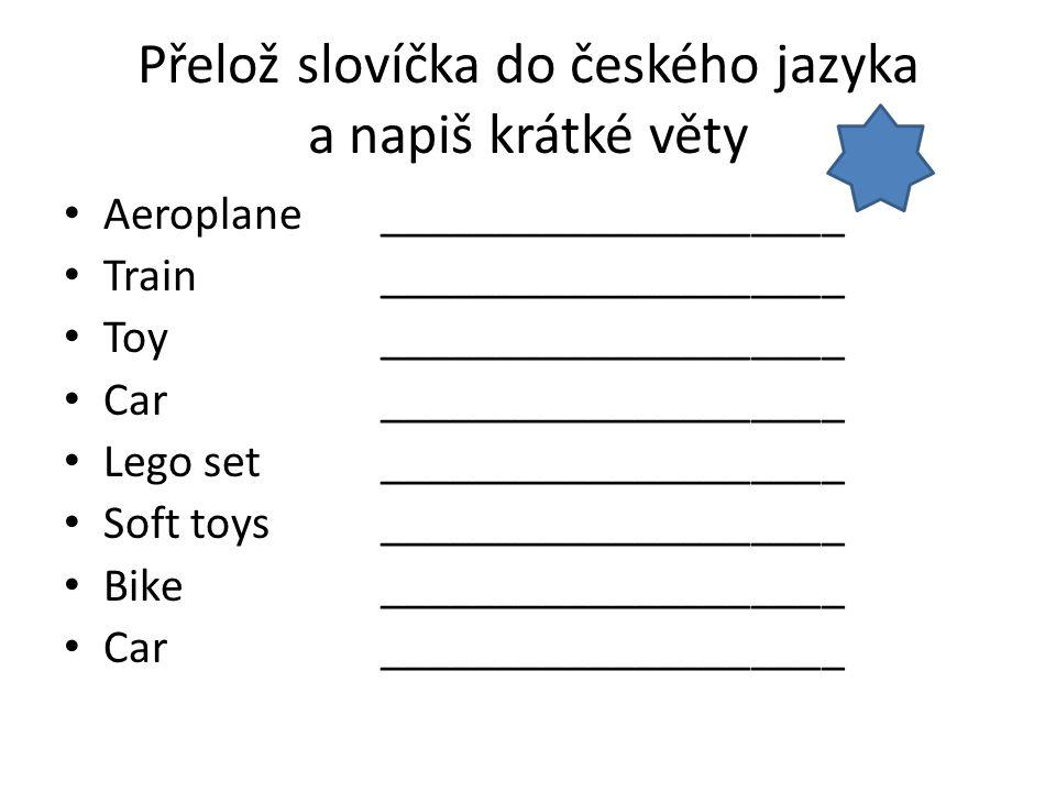 Přelož slovíčka do českého jazyka a napiš krátké věty