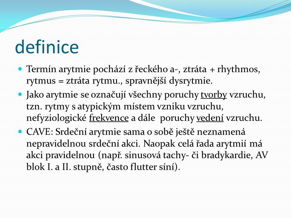 definice Termín arytmie pochází z řeckého a-, ztráta + rhythmos, rytmus = ztráta rytmu., spravnější dysrytmie.