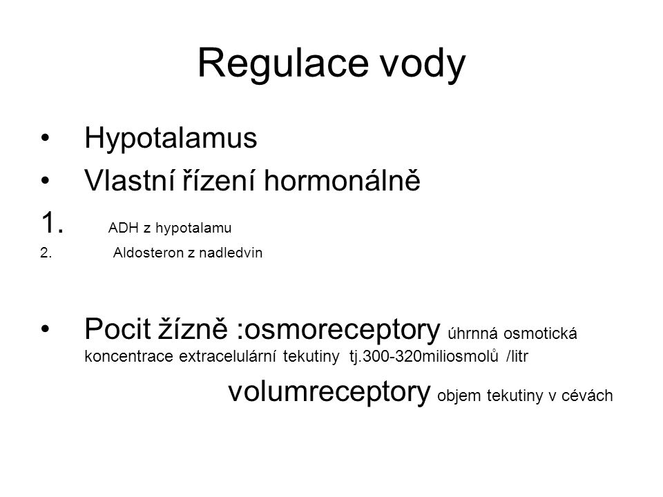 Regulace vody Hypotalamus Vlastní řízení hormonálně ADH z hypotalamu