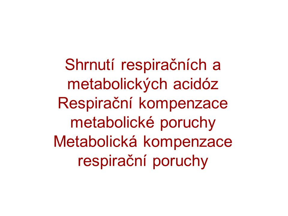 Shrnutí respiračních a metabolických acidóz Respirační kompenzace metabolické poruchy Metabolická kompenzace respirační poruchy