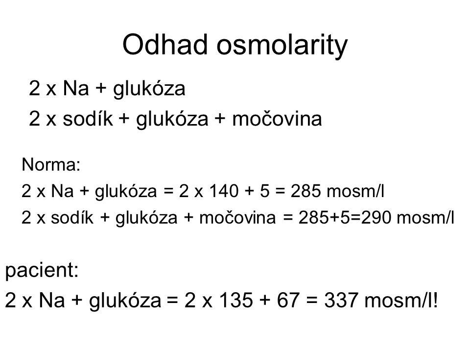 Odhad osmolarity 2 x Na + glukóza 2 x sodík + glukóza + močovina