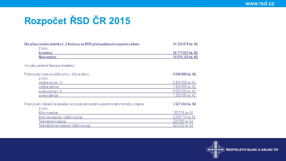 Rozpočet ŘSD ČR 2015 Dle připraveného dodatku č. 2 Smlouvy se SFDI (před podpisem) rozpočet celkem: 41 388 070 tis. Kč.