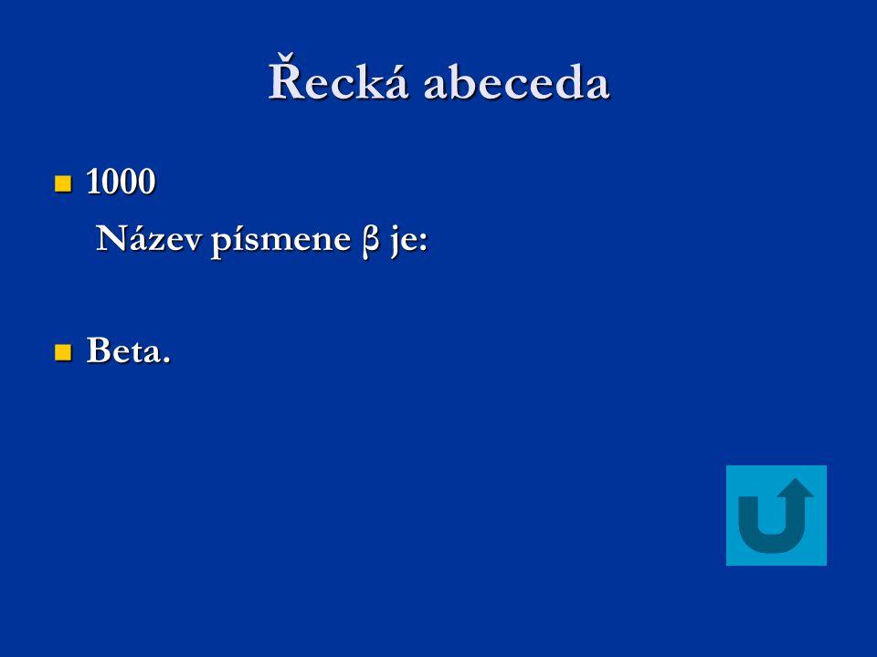 Řecká abeceda 1000 Název písmene β je: Beta.