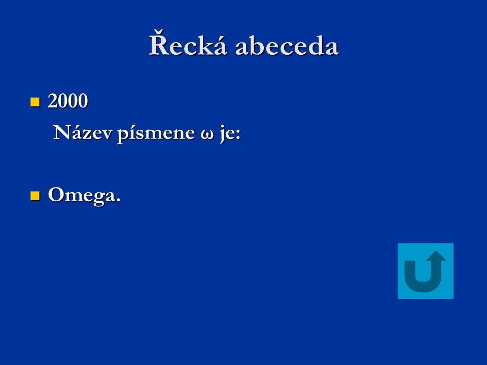 Řecká abeceda 2000 Název písmene ω je: Omega.